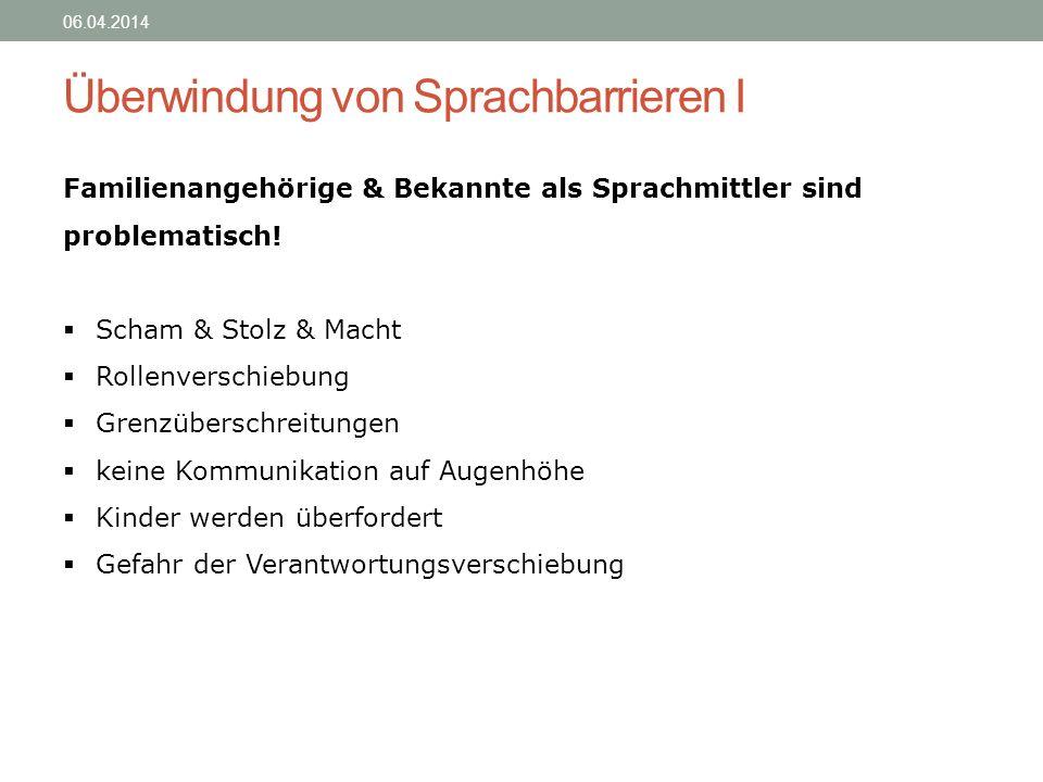 Überwindung von Sprachbarrieren I 06.04.2014 Familienangehörige & Bekannte als Sprachmittler sind problematisch! Scham & Stolz & Macht Rollenverschieb