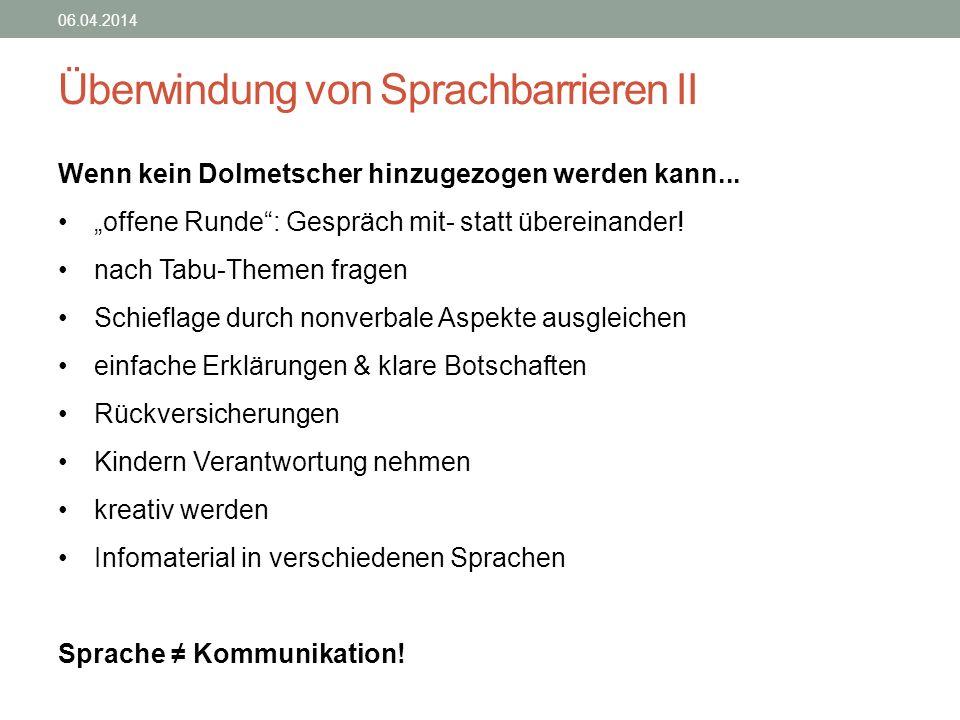 Überwindung von Sprachbarrieren II 06.04.2014 Wenn kein Dolmetscher hinzugezogen werden kann... offene Runde: Gespräch mit- statt übereinander! nach T