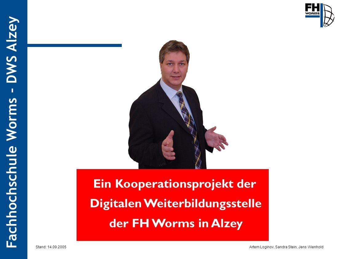 Artem Loginov, Sandra Stein, Jens Wienhold Fachhochschule Worms – DWS Alzey Ein Kooperationsprojekt der Digitalen Weiterbildungsstelle der FH Worms in