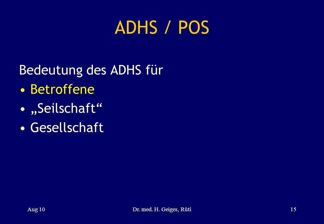 ADHS / POS Bedeutung des ADHS für Betroffene Seilschaft Gesellschaft Aug 10Dr. med. H. Geiges, Rüti15