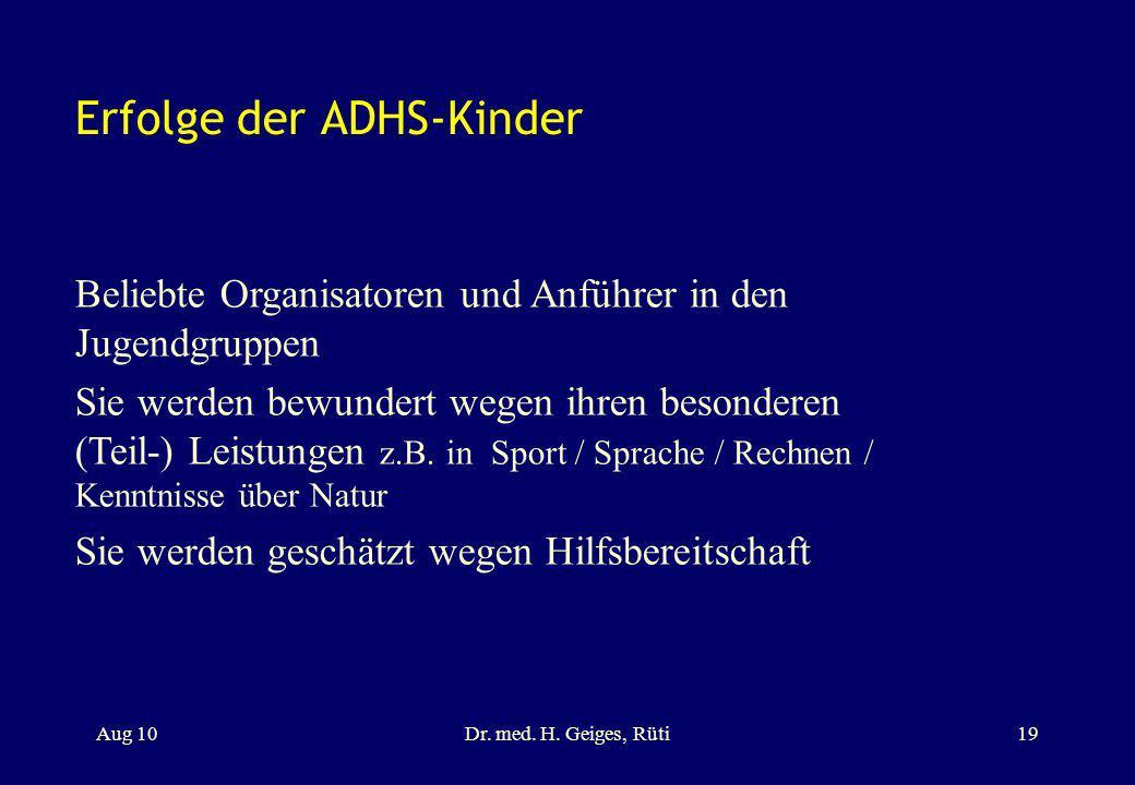 Erfolge der ADHS-Kinder Aug 10Dr. med. H. Geiges, Rüti19 Beliebte Organisatoren und Anführer in den Jugendgruppen Sie werden bewundert wegen ihren bes