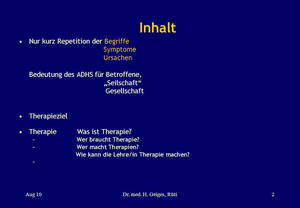 Inhalt Nur kurz Repetition der Begriffe Symptome Ursachen Bedeutung des ADHS für Betroffene, Seilschaft Gesellschaft Therapieziel Therapie Was ist The