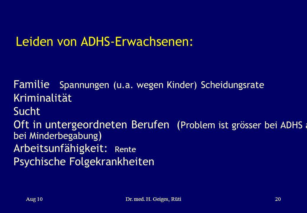 Leiden von ADHS-Erwachsenen: Familie Spannungen (u.a. wegen Kinder) Scheidungsrate Kriminalität Sucht Oft in untergeordneten Berufen ( Problem ist grö
