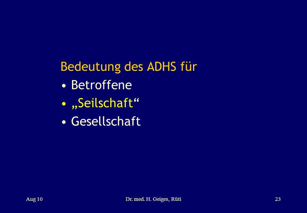 Bedeutung des ADHS für Betroffene Seilschaft Gesellschaft Aug 10Dr. med. H. Geiges, Rüti23