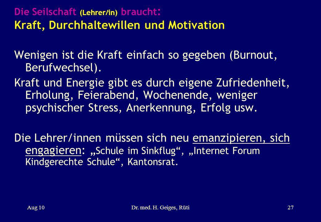Die Seilschaft (Lehrer/in) braucht : Kraft, Durchhaltewillen und Motivation Wenigen ist die Kraft einfach so gegeben (Burnout, Berufwechsel). Kraft un