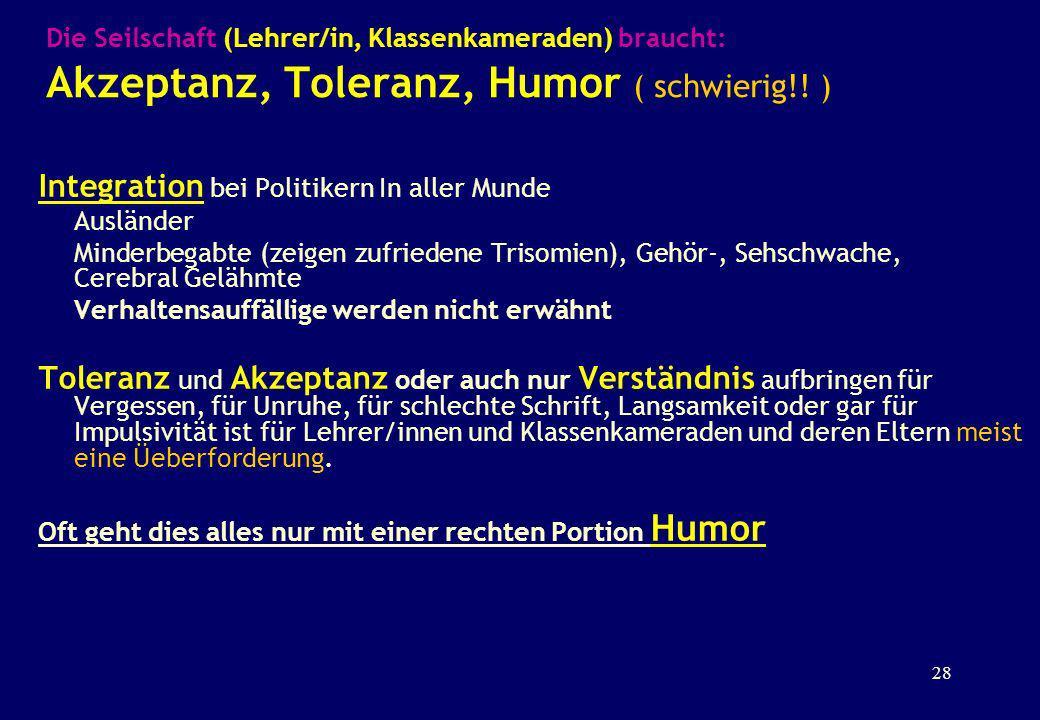 Die Seilschaft (Lehrer/in, Klassenkameraden) braucht: Akzeptanz, Toleranz, Humor ( schwierig!! ) Integration bei Politikern In aller Munde Ausländer M
