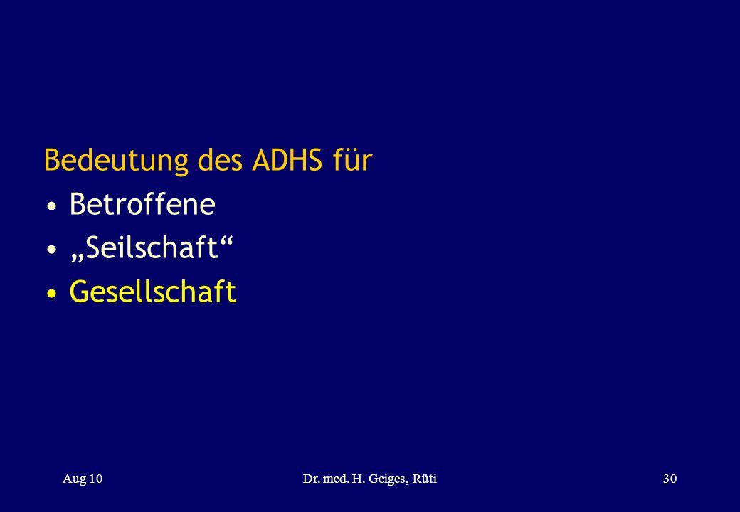 Bedeutung des ADHS für Betroffene Seilschaft Gesellschaft Aug 10Dr. med. H. Geiges, Rüti30