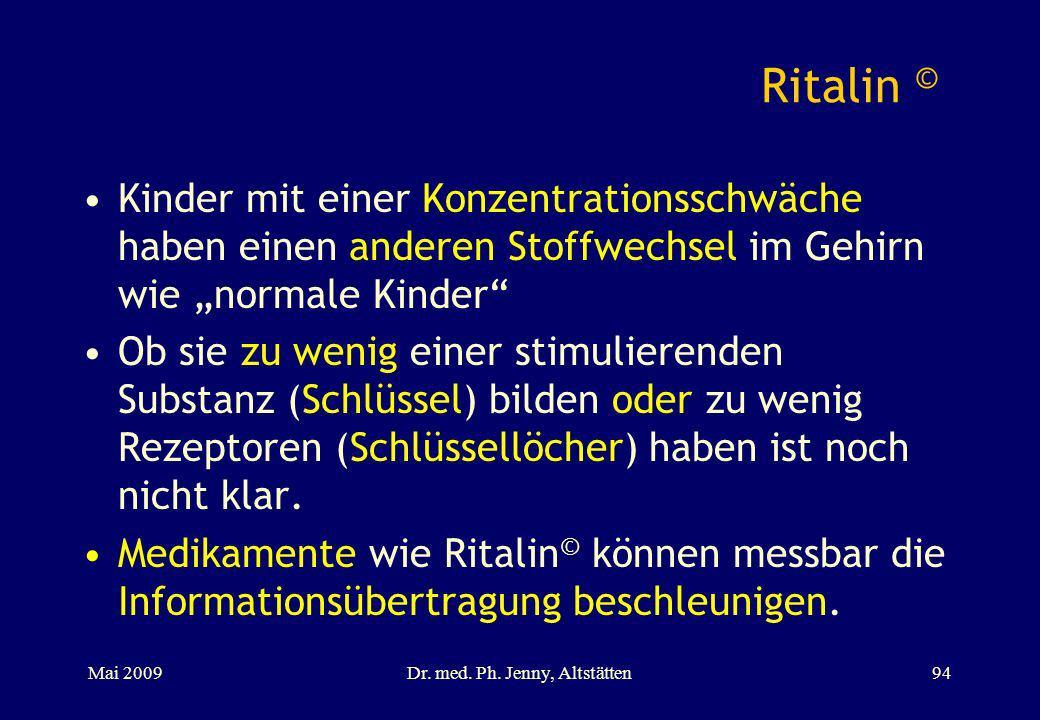 Ritalin © Kinder mit einer Konzentrationsschwäche haben einen anderen Stoffwechsel im Gehirn wie normale Kinder Ob sie zu wenig einer stimulierenden S