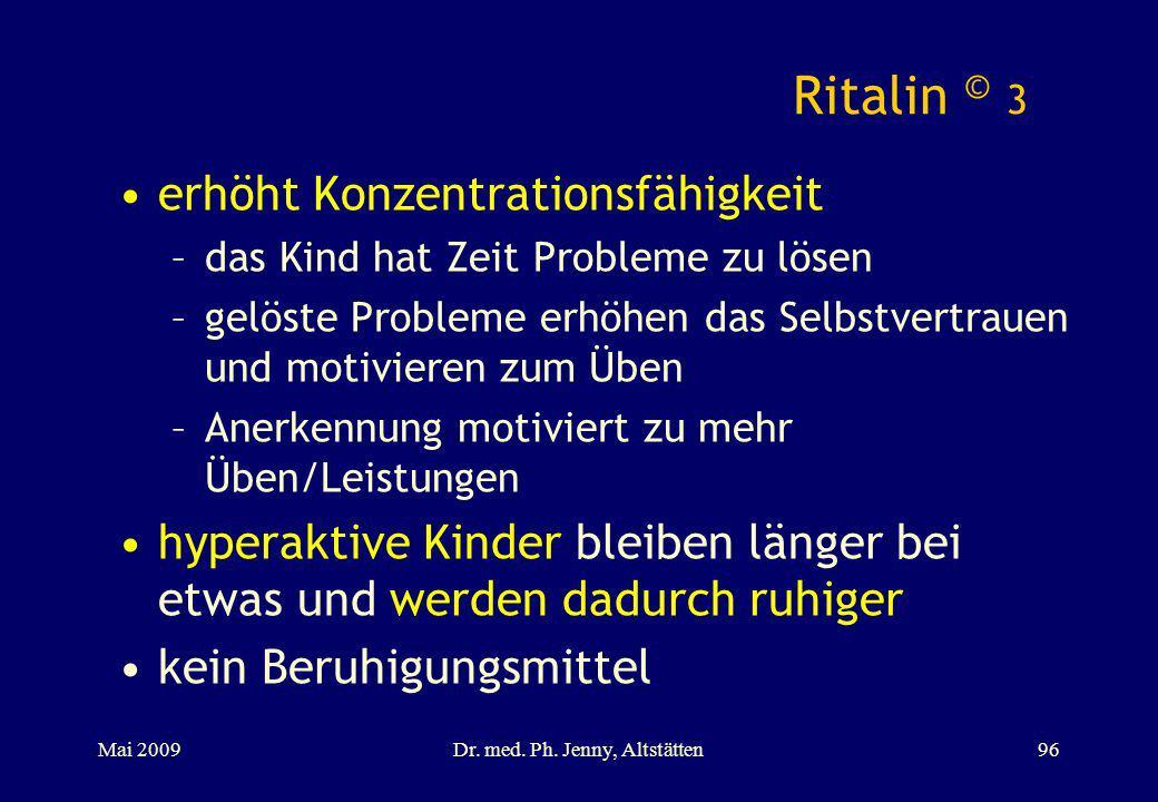 Ritalin © 3 erhöht Konzentrationsfähigkeit –das Kind hat Zeit Probleme zu lösen –gelöste Probleme erhöhen das Selbstvertrauen und motivieren zum Üben