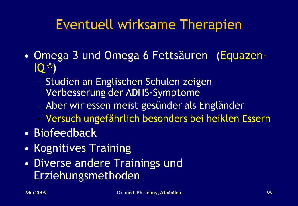Eventuell wirksame Therapien Omega 3 und Omega 6 Fettsäuren(Equazen- IQ © ) –Studien an Englischen Schulen zeigen Verbesserung der ADHS-Symptome –Aber