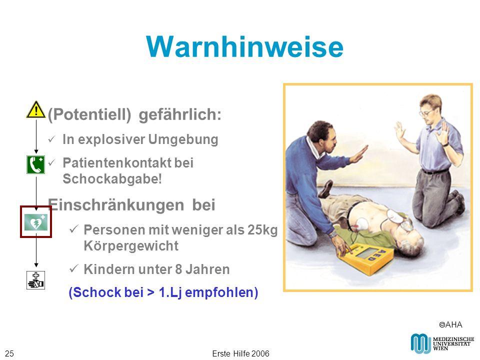 Erste Hilfe 200625 Warnhinweise (Potentiell) gefährlich: In explosiver Umgebung Patientenkontakt bei Schockabgabe! Einschränkungen bei Personen mit we