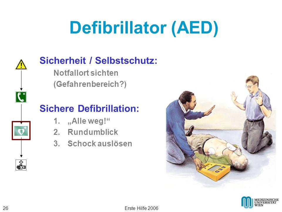 Erste Hilfe 200626 Defibrillator (AED) Sicherheit / Selbstschutz: Notfallort sichten (Gefahrenbereich?) Sichere Defibrillation: 1.Alle weg! 2.Rundumbl