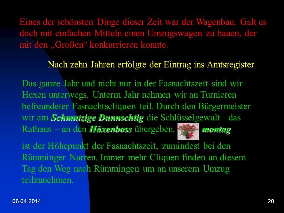 06.04.201419 Die Dorfhäxe vo Rümmige In jedem Dorf soll es Hexen geben. So auch in Rüm- mingen. Sie tauchten bei den Rosenmontagsumzügen auf und versc