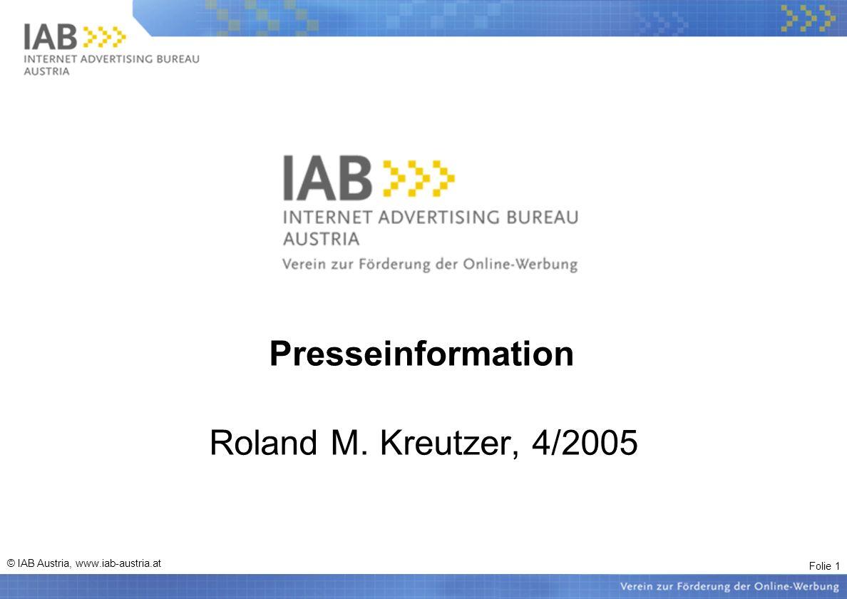 Folie 1 © IAB Austria, www.iab-austria.at Presseinformation Roland M. Kreutzer, 4/2005
