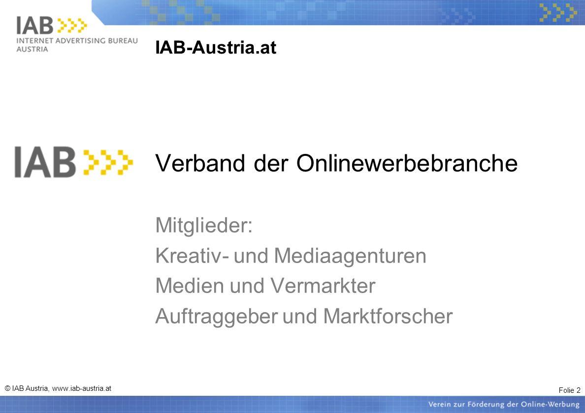 Folie 13 © IAB Austria, www.iab-austria.at Das Web als Werbemedium Online ergänzt Offline-Kampagnen (günstige Erweiterung) Online erreicht die Personen, die offline immer schwerer erreichbar sind (mehr Reichweite, Zielgruppen) Online eignet sich für Cross-Media (Ansprache in mehreren Medien)