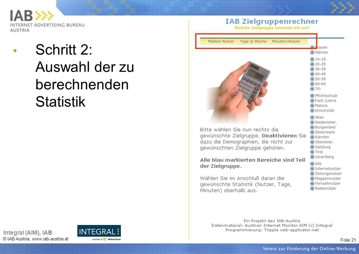 Folie 21 © IAB Austria, www.iab-austria.at Integral (AIM), IAB Schritt 2: Auswahl der zu berechnenden Statistik