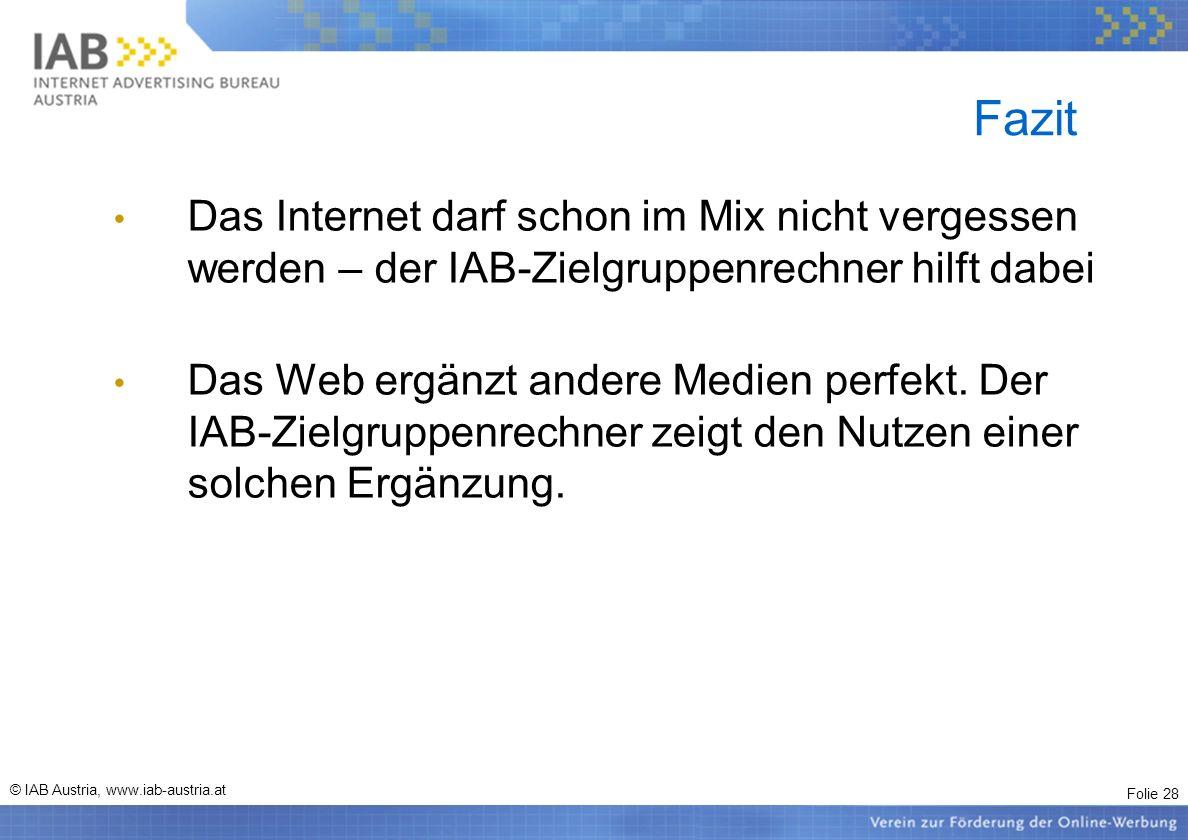 Folie 28 © IAB Austria, www.iab-austria.at Fazit Das Internet darf schon im Mix nicht vergessen werden – der IAB-Zielgruppenrechner hilft dabei Das We