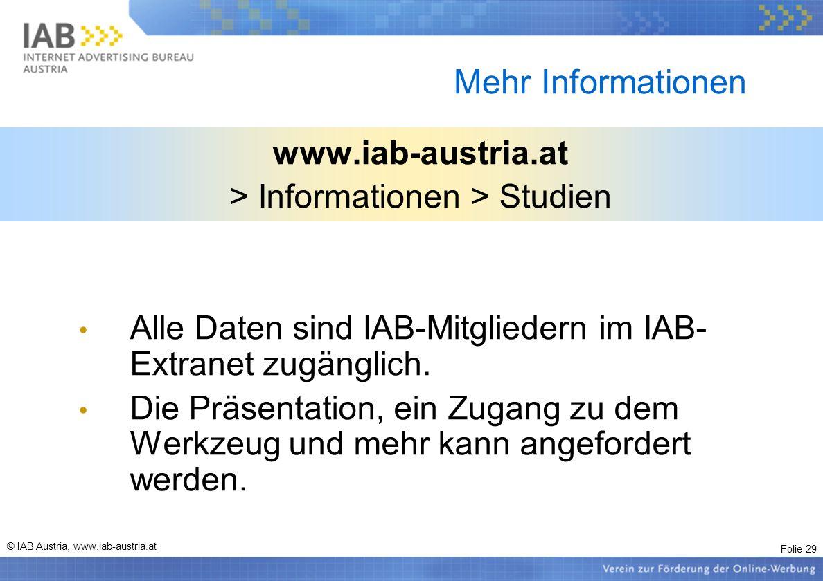 Folie 29 © IAB Austria, www.iab-austria.at Mehr Informationen www.iab-austria.at > Informationen > Studien Alle Daten sind IAB-Mitgliedern im IAB- Extranet zugänglich.