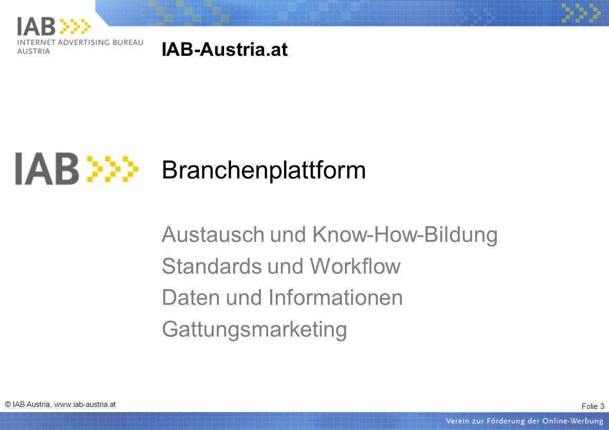 Folie 3 © IAB Austria, www.iab-austria.at IAB-Austria.at Branchenplattform Austausch und Know-How-Bildung Standards und Workflow Daten und Informationen Gattungsmarketing