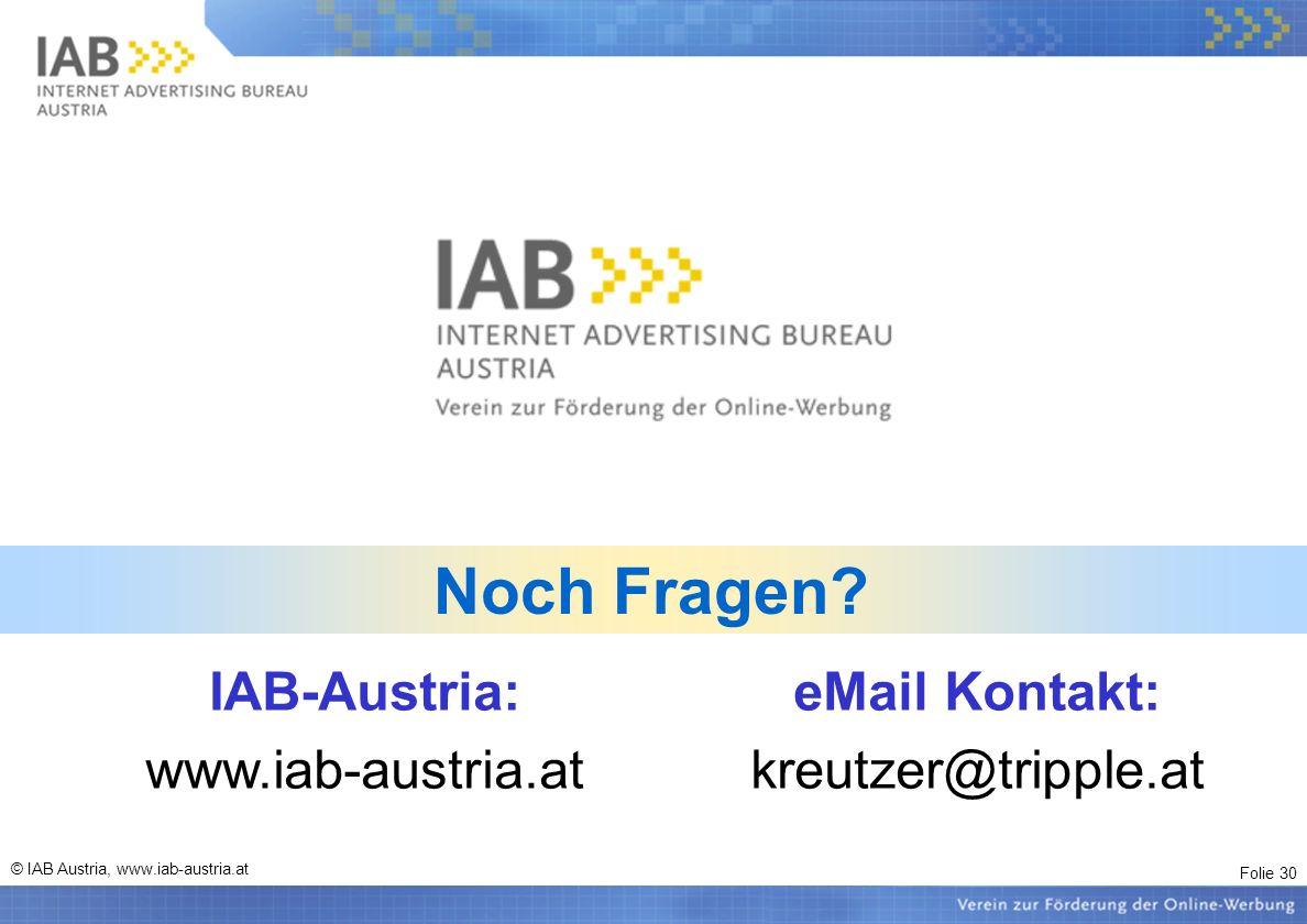 Folie 30 © IAB Austria, www.iab-austria.at Noch Fragen? IAB-Austria: www.iab-austria.at eMail Kontakt: kreutzer@tripple.at