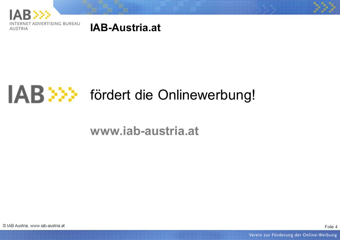 Folie 4 © IAB Austria, www.iab-austria.at IAB-Austria.at fördert die Onlinewerbung! www.iab-austria.at