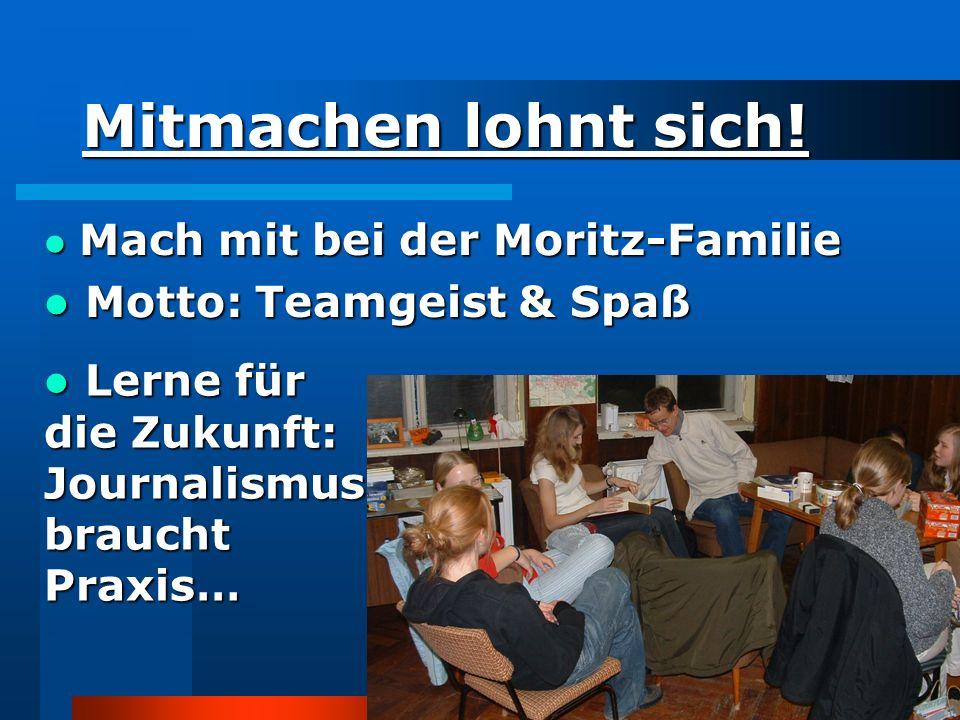 webmoritz.de Mach mit bei der Moritz-Familie Mach mit bei der Moritz-Familie Motto: Teamgeist & Spaß Motto: Teamgeist & Spaß Mitmachen lohnt sich.