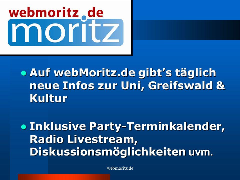 webmoritz.de Auf webMoritz.de gibts täglich neue Infos zur Uni, Greifswald & Kultur Auf webMoritz.de gibts täglich neue Infos zur Uni, Greifswald & Kultur Inklusive Party-Terminkalender, Radio Livestream, Diskussionsmöglichkeiten uvm.