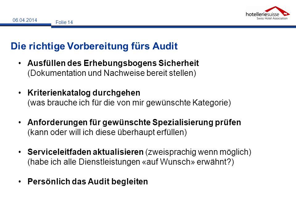Die richtige Vorbereitung fürs Audit Folie 14 06.04.2014 Ausfüllen des Erhebungsbogens Sicherheit (Dokumentation und Nachweise bereit stellen) Kriteri