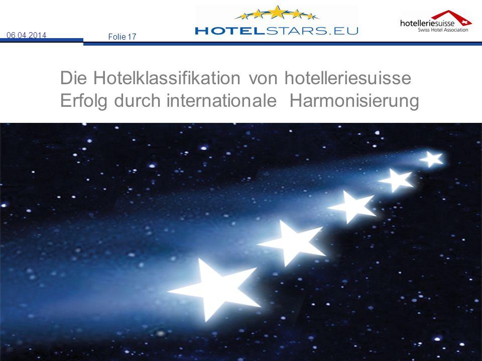 06.04.2014 Die Hotelklassifikation von hotelleriesuisse Erfolg durch internationale Harmonisierung Folie 17