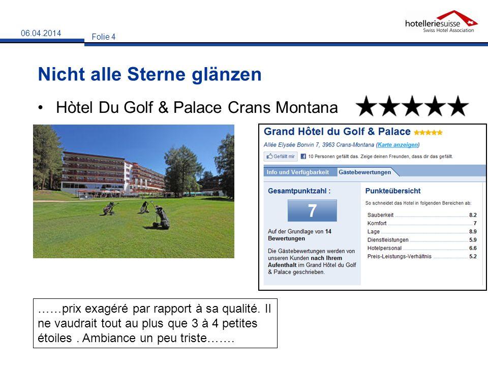 Nicht alle Sterne glänzen Hòtel Du Golf & Palace Crans Montana Folie 4 06.04.2014 ……prix exagéré par rapport à sa qualité. Il ne vaudrait tout au plus