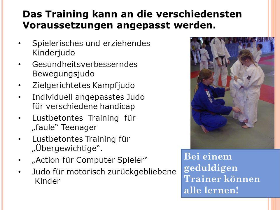 Spielerisches und erziehendes Kinderjudo Gesundheitsverbesserndes Bewegungsjudo Zielgerichtetes Kampfjudo Individuell angepasstes Judo für verschiedene handicap Lustbetontes Training für faule Teenager Lustbetontes Training für Übergewichtige.