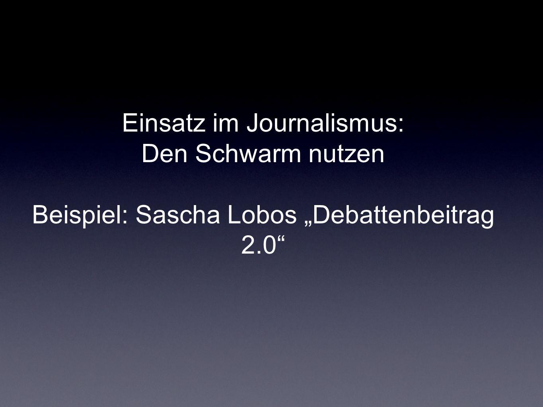 Einsatz im Journalismus: Den Schwarm nutzen Beispiel: Sascha Lobos Debattenbeitrag 2.0