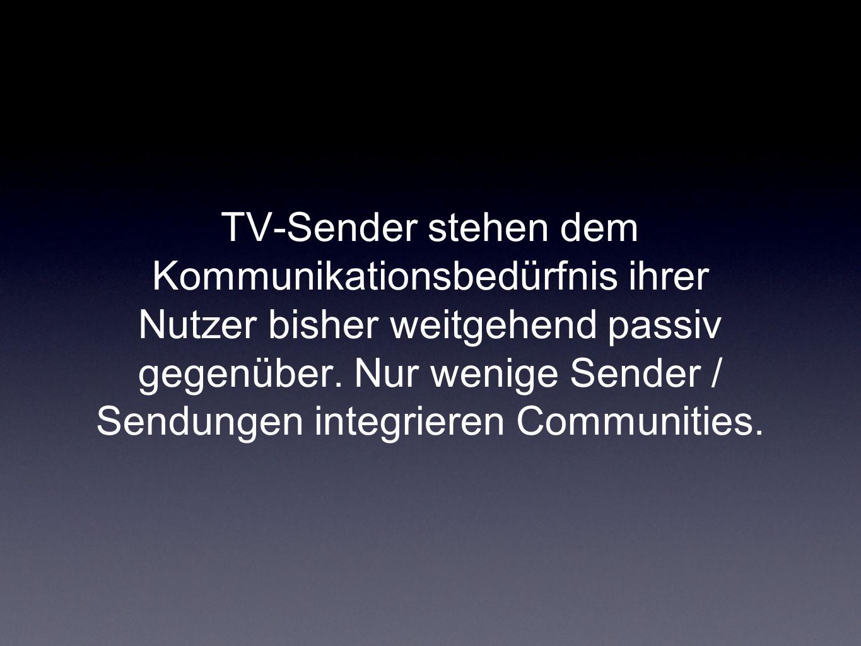 TV-Sender stehen dem Kommunikationsbedürfnis ihrer Nutzer bisher weitgehend passiv gegenüber.