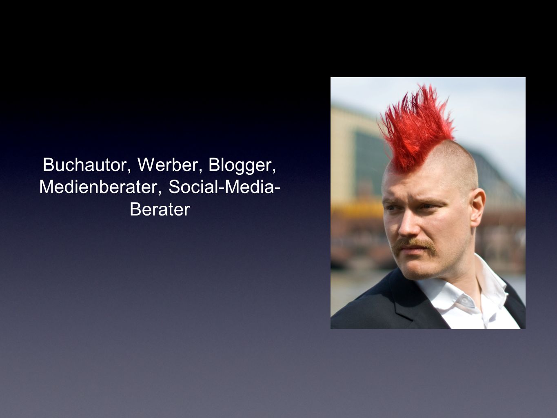 Buchautor, Werber, Blogger, Medienberater, Social-Media- Berater