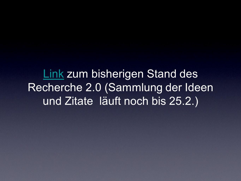 LinkLink zum bisherigen Stand des Recherche 2.0 (Sammlung der Ideen und Zitate läuft noch bis 25.2.)
