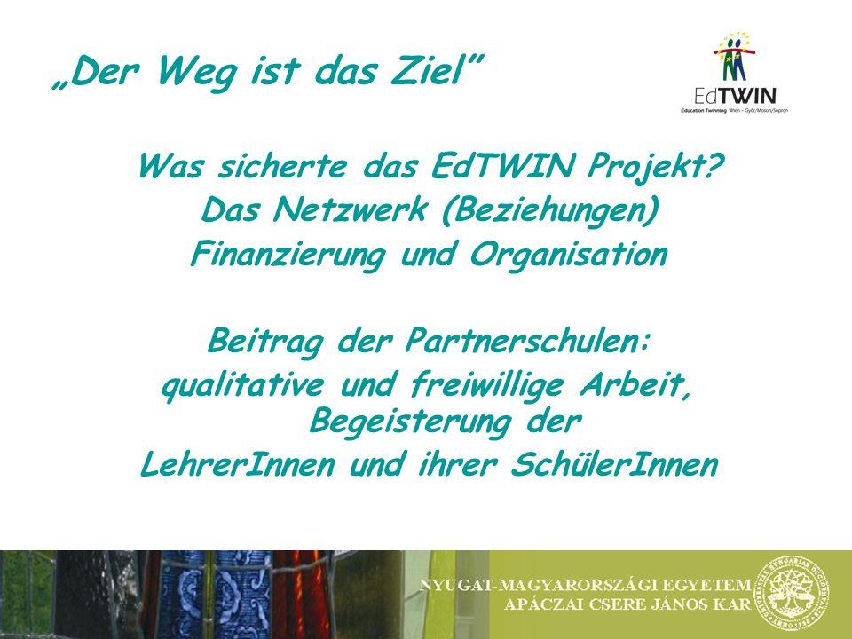 Der Weg ist das Ziel Was sicherte das EdTWIN Projekt? Das Netzwerk (Beziehungen) Finanzierung und Organisation Beitrag der Partnerschulen: qualitative
