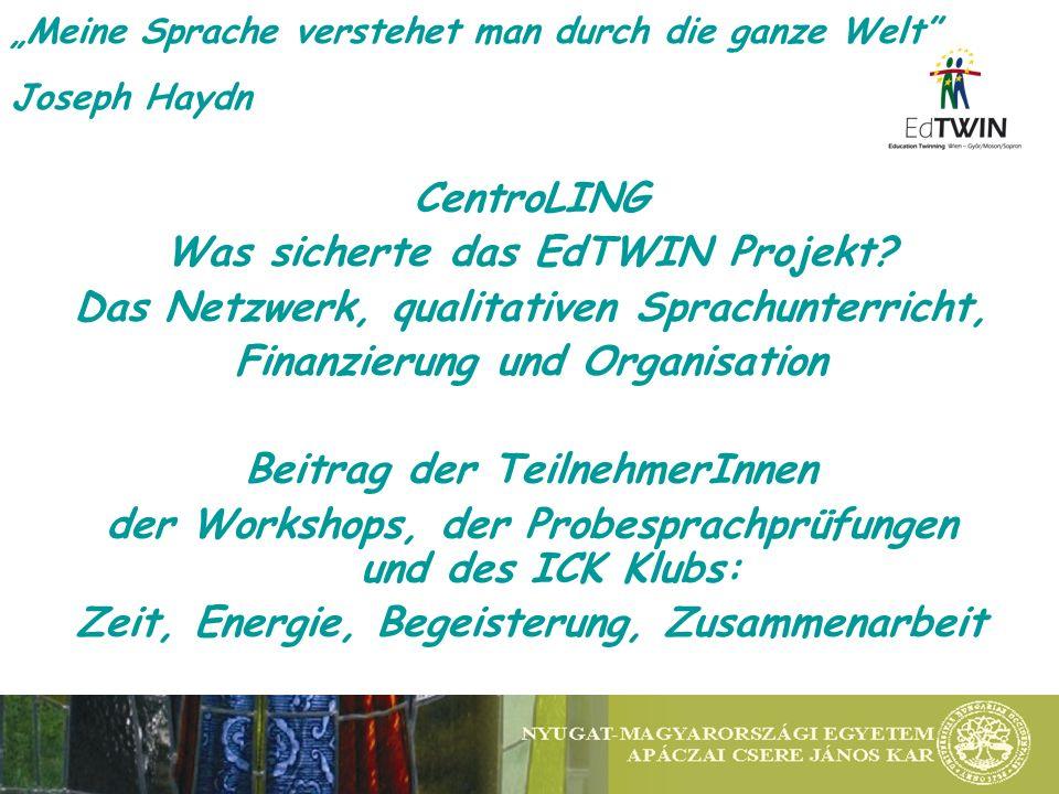 Meine Sprache verstehet man durch die ganze Welt Joseph Haydn CentroLING Was sicherte das EdTWIN Projekt? Das Netzwerk, qualitativen Sprachunterricht,