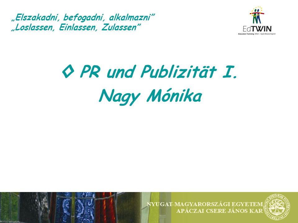 PR und Publizität I. Nagy Mónika Elszakadni, befogadni, alkalmazni Loslassen, Einlassen, Zulassen
