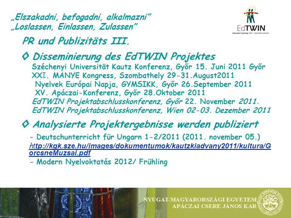 PR und Publizitäts III. Disseminierung des EdTWIN Projektes Széchenyi Universität Kautz Konferenz, Győr 15. Juni 2011 Győr XXI. MANYE Kongress, Szomba