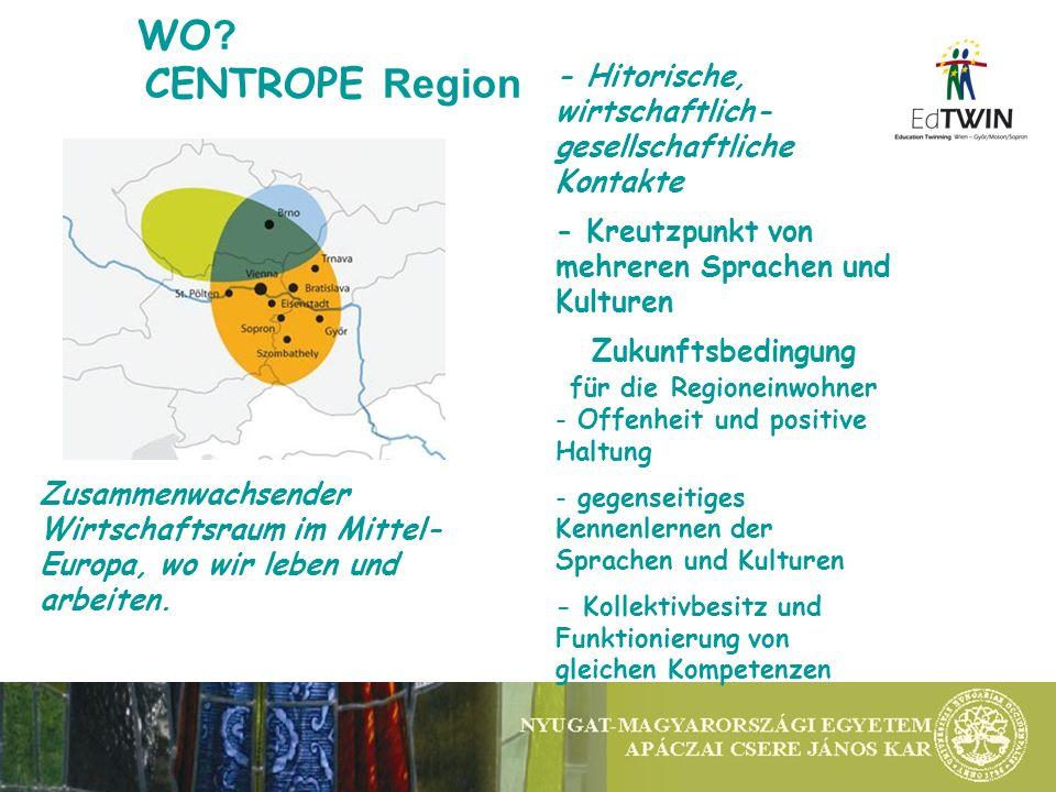 WO ? CENTROPE Region - Hitorische, wirtschaftlich- gesellschaftliche Kontakte - Kreutzpunkt von mehreren Sprachen und Kulturen Zukunftsbedingung für d