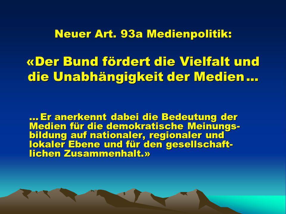 Neuer Art. 93a Medienpolitik: «Der Bund fördert die Vielfalt und die Unabhängigkeit der Medien...