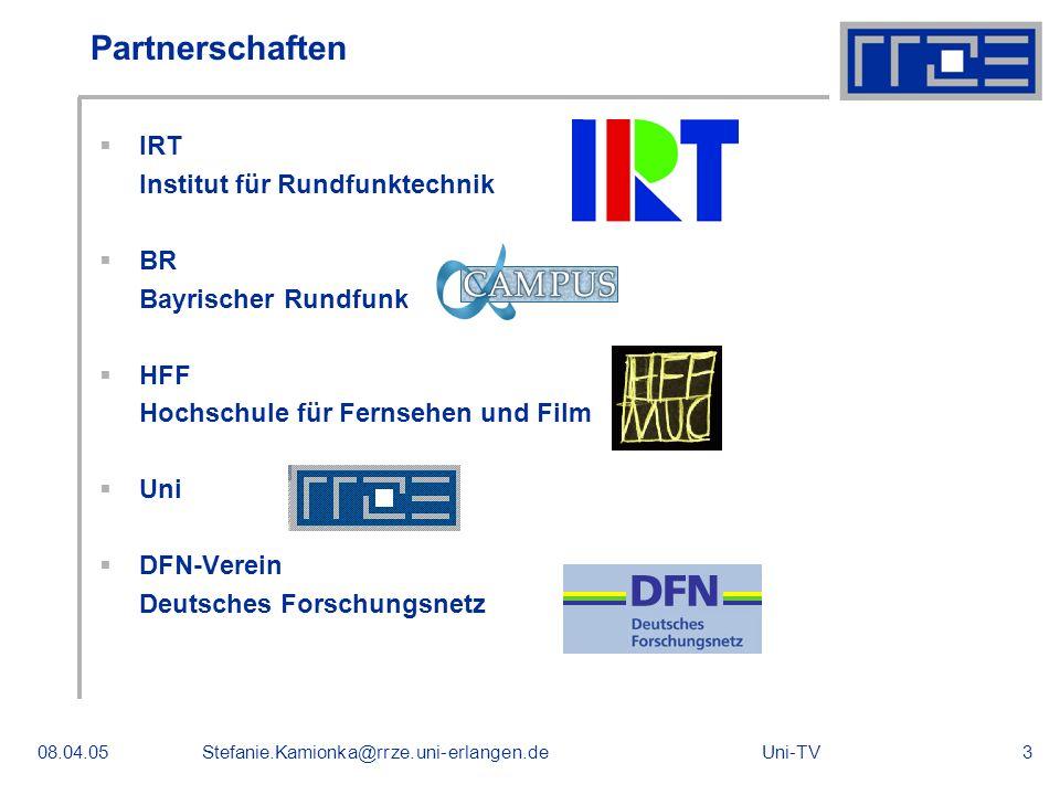 Uni-TV08.04.05Stefanie.Kamionka@rrze.uni-erlangen.de3 Partnerschaften IRT Institut für Rundfunktechnik BR Bayrischer Rundfunk HFF Hochschule für Fernsehen und Film Uni DFN-Verein Deutsches Forschungsnetz
