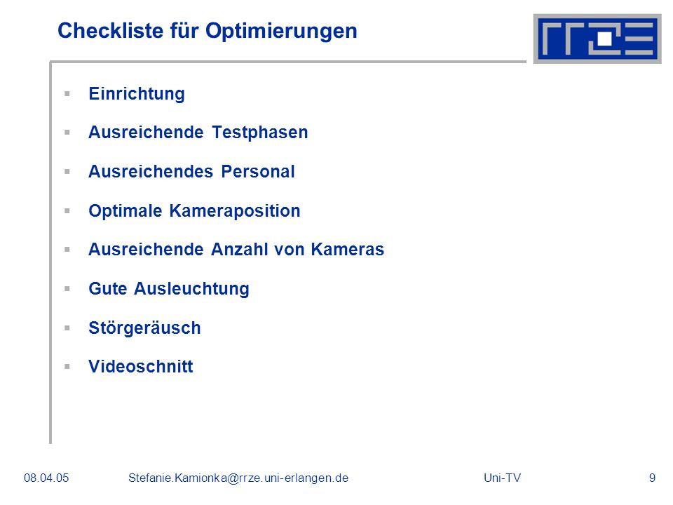 Uni-TV08.04.05Stefanie.Kamionka@rrze.uni-erlangen.de9 Checkliste für Optimierungen Einrichtung Ausreichende Testphasen Ausreichendes Personal Optimale