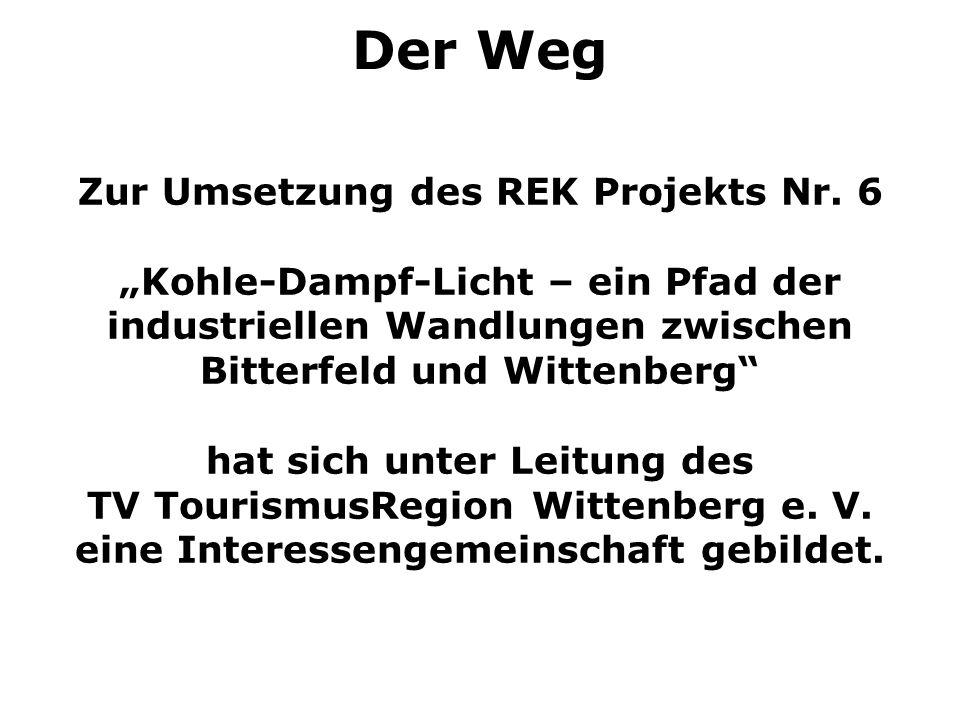Zur Umsetzung des REK Projekts Nr. 6 Kohle-Dampf-Licht – ein Pfad der industriellen Wandlungen zwischen Bitterfeld und Wittenberg hat sich unter Leitu