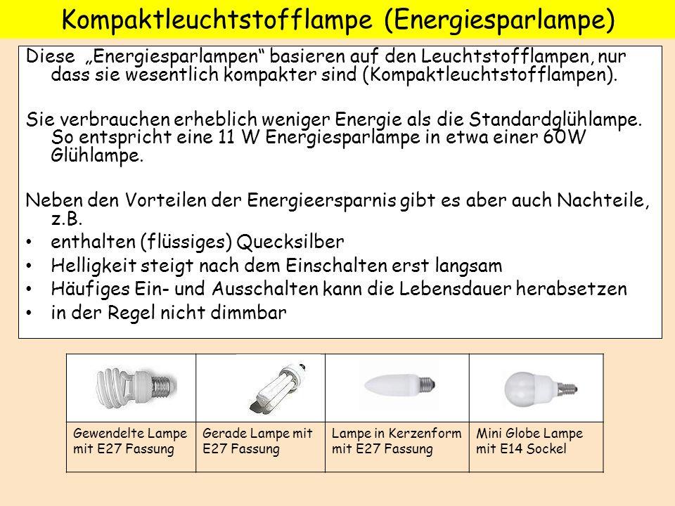 Diese Energiesparlampen basieren auf den Leuchtstofflampen, nur dass sie wesentlich kompakter sind (Kompaktleuchtstofflampen). Sie verbrauchen erhebli