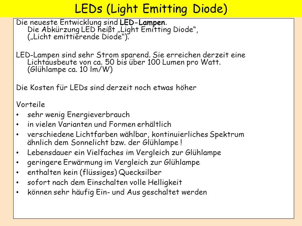 Die neueste Entwicklung sind LED-Lampen. Die Abkürzung LED heißt Light Emitting Diode, (Licht emittierende Diode). LED-Lampen sind sehr Strom sparend.