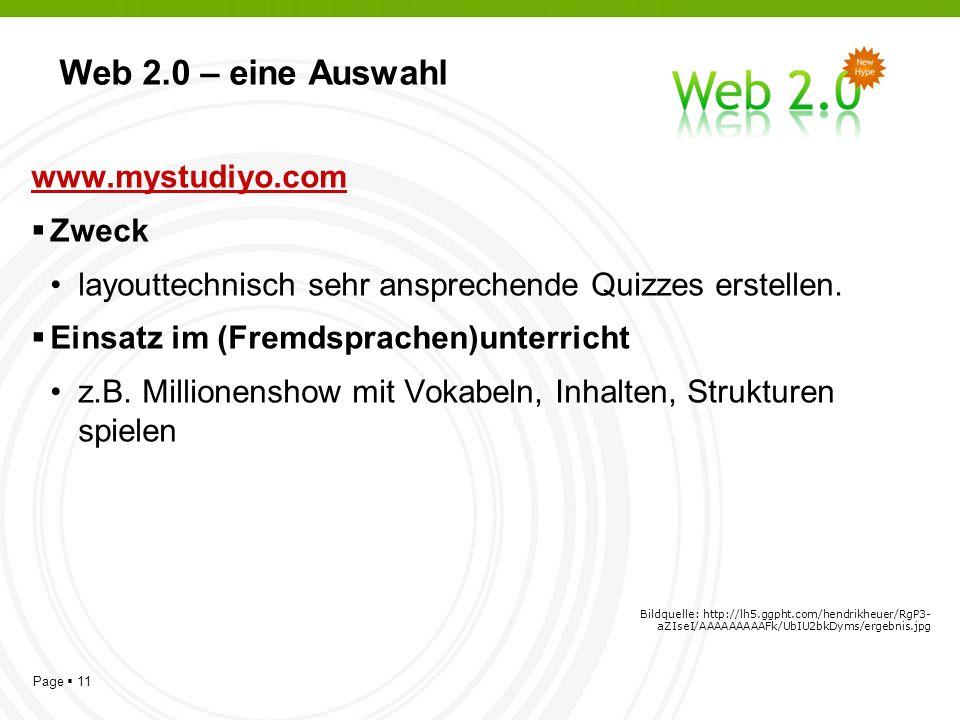 Page 11 Web 2.0 – eine Auswahl www.mystudiyo.com Zweck layouttechnisch sehr ansprechende Quizzes erstellen.