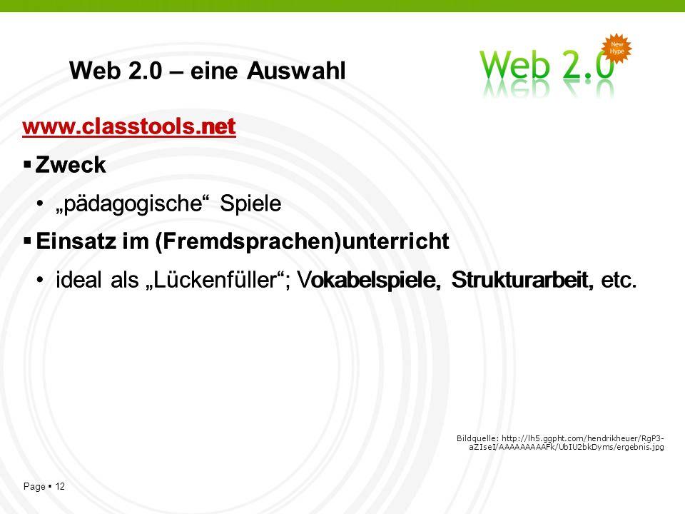 Page 12 Web 2.0 – eine Auswahl www.classtools.net Zweck pädagogische Spiele Einsatz im (Fremdsprachen)unterricht ideal als Lückenfüller; Vokabelspiele, Strukturarbeit, etc.