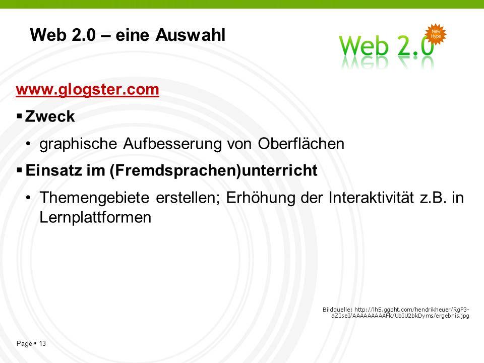 Page 13 Web 2.0 – eine Auswahl www.glogster.com Zweck graphische Aufbesserung von Oberflächen Einsatz im (Fremdsprachen)unterricht Themengebiete erstellen; Erhöhung der Interaktivität z.B.