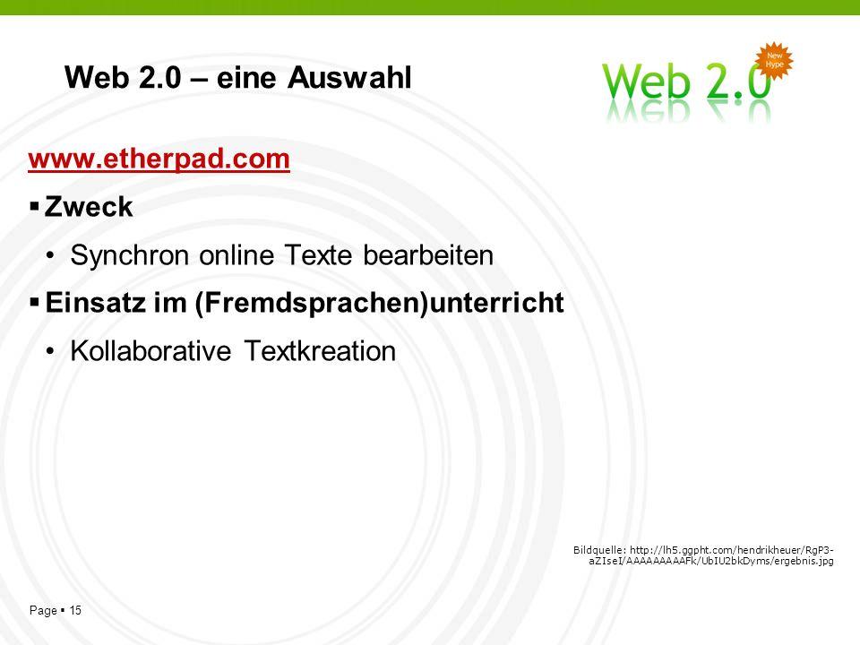 Page 15 Web 2.0 – eine Auswahl www.etherpad.com Zweck Synchron online Texte bearbeiten Einsatz im (Fremdsprachen)unterricht Kollaborative Textkreation Bildquelle: http://lh5.ggpht.com/hendrikheuer/RgP3- aZIseI/AAAAAAAAAFk/UbIU2bkDyms/ergebnis.jpg